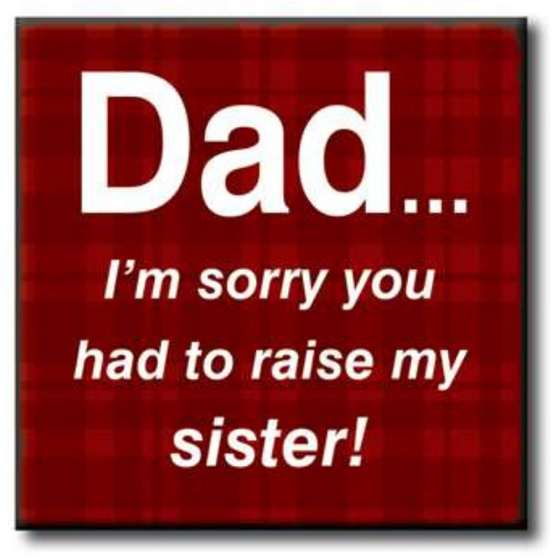 Dad Raise my Sister Sign