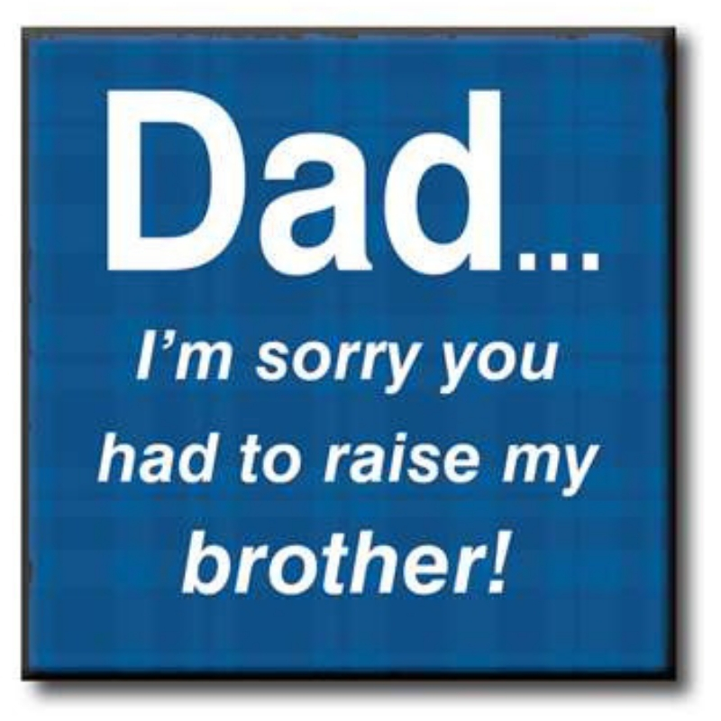 Dad Raise my Brother Sign