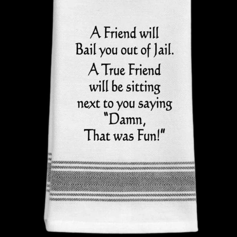 A Friend will Bail Tea Towel