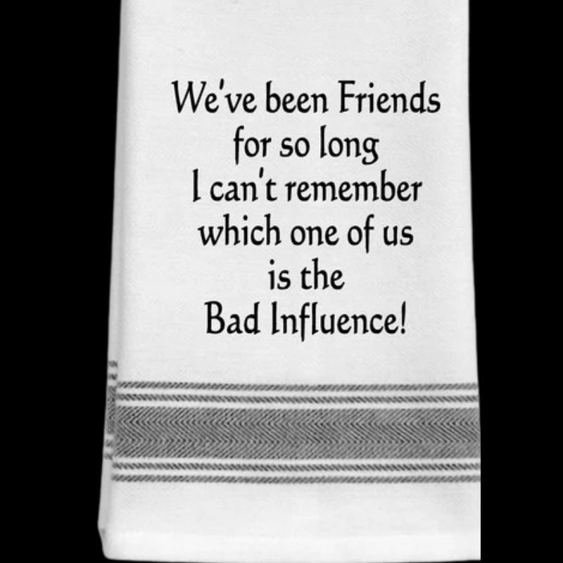 Friends Bad Influence Tea Towel
